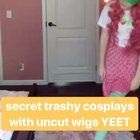Secret trashy(?) cosplays