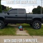 LEAVE THE BABY ALONE WiTH DAD FOR 5 MINUTES...